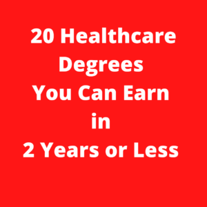 20 Healthcare Degrees You Can Earn in 2 Years or Less